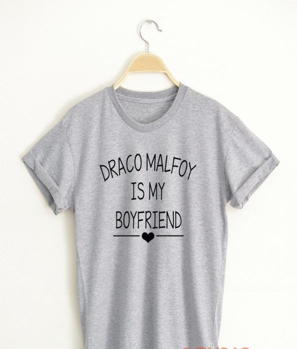 draco malfoy is my boyfriend t shirt