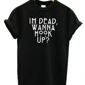 Im Dead Wanna Hook T Shirt Adult Unisex
