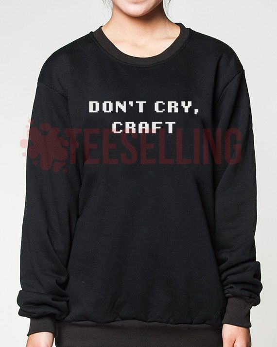 Don 39 t cry craft unisex adult sweatshirts men and women for Don t cry craft