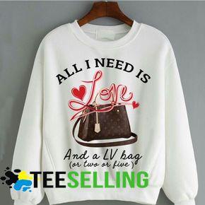 All I need is love and a LV bag or two or five sweatshirt
