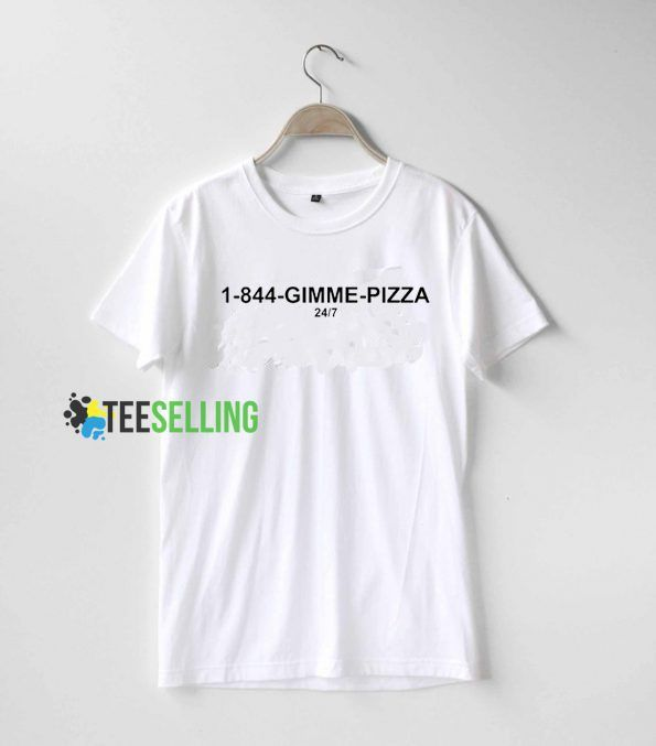 1 844 Gimme Pizza T shirt Adult Unisex