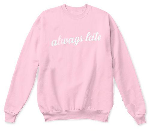 Always Late Sweatshirt Adult Unisex Size S 3X