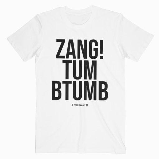 Zang Tum Btumb If You Want It T Shirt Adult Unisex Size S 3XL